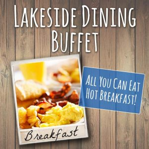 Lakeside dining Buffet All you can eat hot breakfast